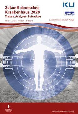 Zukunft deutsches Krankenhaus 2020 von Arnold,  Christoph, Eichhorst,  Sören, Friedrich,  Stefan, Prof.,  Dr.,  Penter,  Volker
