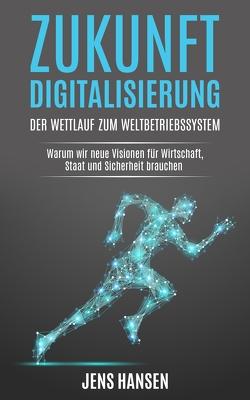 Zukunft Digitalisierung: der Wettlauf zum Weltbetriebssystem von Hansen,  Jens