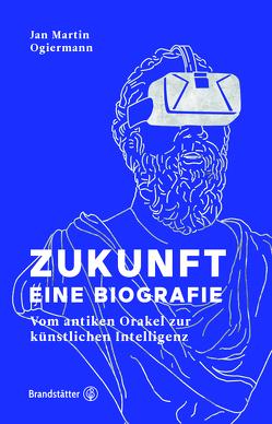 Zukunft – Eine Biografie von Ogiermann,  Jan Martin