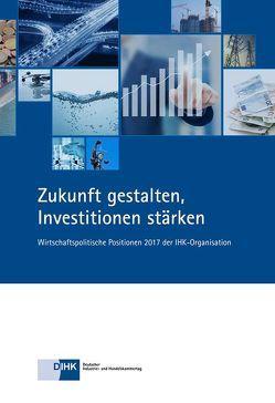 Zukunft gestalten, Investitionen stärken von Beland,  Dr.,  Ulrike, DIHK e.V., Schlotböller,  Dr.,  Dirk