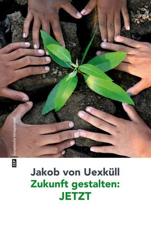 Zukunft gestalten: JETZT von Uexküll ,  Jakob von