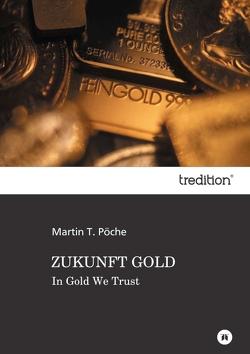 ZUKUNFT GOLD von Pöche,  Martin T.