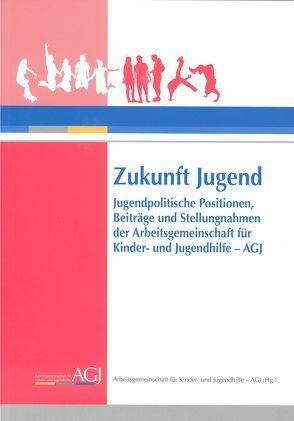 Zukunft Jugend von Arbeitsgemeinschaft für Kinder- und Jugendhilfe - AGJ