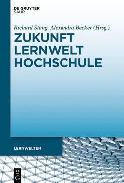 Zukunft Lernwelt Hochschule von Becker,  Alexandra, Dutz,  Silke, Stang,  Richard