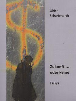Zukunft … oder keine von Scharfenorth,  Ulrich