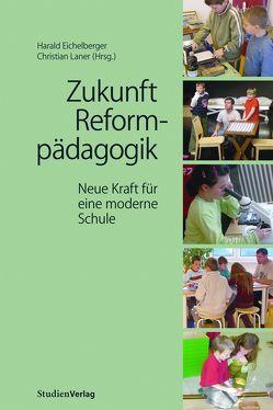 Zukunft Reformpädagogik von Eichelberger,  Harald, Laner,  Christian