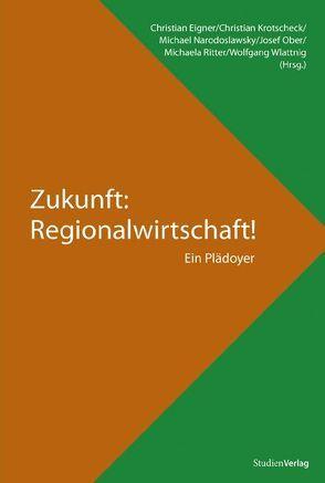 Zukunft: Regionalwirtschaft! von Eigner,  Christian, u.a. (Hrsg.)