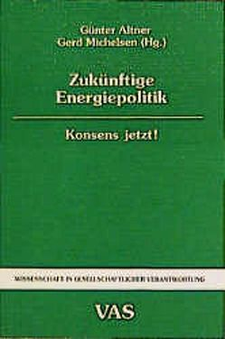 Zukünftige Energiepolitik von Altner,  Günter, Dehler,  Joseph, Köhler,  Stephan, Langniss,  Ole, Michelsen,  Gerd, Nitsch,  Joachim