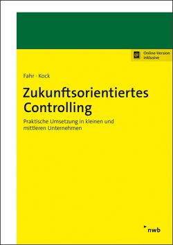 Zukunftorientiertes Controlling von Fahr,  Florian, Kock,  Lucas