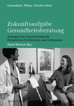 Zukunftsaufgabe Gesundheitsberatung von Matzick,  Sigrid