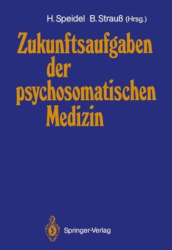 Zukunftsaufgaben der psychosomatischen Medizin von Speidel,  Hubert, Strauß,  Bernhard