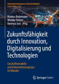 Zukunftsfähigkeit durch Innovation, Digitalisierung und Technologien von Bodemann,  Markus, Fellner,  Wiebke, Just,  Vanessa