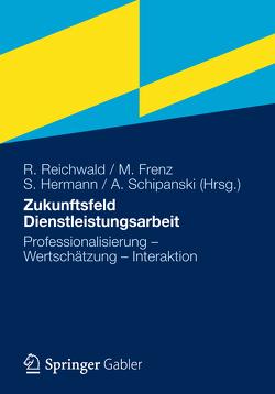 Zukunftsfeld Dienstleistungsarbeit von Frenz,  Martin, Hermann,  Sibylle, Reichwald,  Ralf, Schipanski,  Agnes