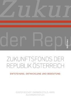 Zukunftsfonds der Republik Österreich von Bischof,  Günter, Kofler,  Alexandra, Stelzl-Marx,  Barbara