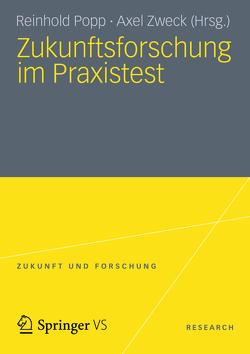 Zukunftsforschung im Praxistest von Popp,  Reinhold, Zweck,  Axel