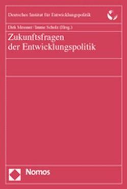 Zukunftsfragen der Entwicklungspolitik von Messner,  Dirk, Scholz,  Imme