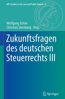 Zukunftsfragen des deutschen Steuerrechts III von Schön,  Wolfgang, Sternberg,  Christian