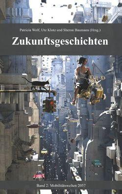 Zukunftsgeschichten von Baumann,  Sheron, Klotz,  Ute, Wolf,  Patricia