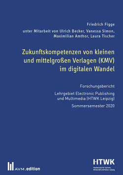 Zukunftskompetenzen von kleinen und mittelgroßen Verlagen (KMV) im digitalen Wandel von Figge,  Friedrich