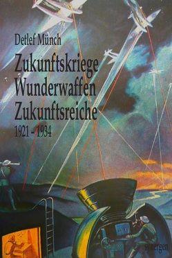 Zukunftskriege, Wunderwaffen, Zukunftsreiche 1921 – 1934 von Dominik,  Hans, Münch,  Detlef