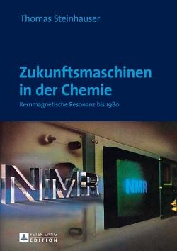 Zukunftsmaschinen in der Chemie von Steinhauser,  Thomas