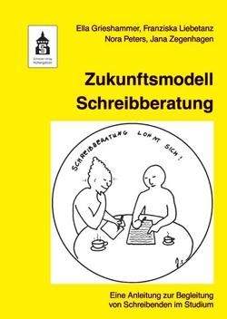 Zukunftsmodell Schreibberatung von Grieshammer,  Ella, Liebetanz,  Franziska, Peters,  Nora, Zegenhagen,  Jana