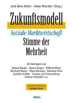 Zukunftsmodell soziale Marktwirtschaft – Stimme der Mehrheit von Klein-Zirbes,  Arnd, Winckler,  Stefan