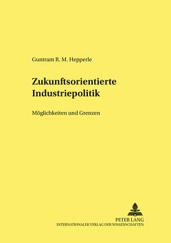 Zukunftsorientierte Industriepolitik von Hepperle,  Guntram