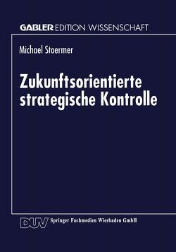 Zukunftsorientierte strategische Kontrolle von Stoermer,  Michael