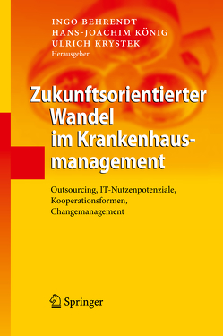 Zukunftsorientierter Wandel im Krankenhausmanagement von Behrendt,  Ingo, König,  Hans-Joachim, Krystek,  Ulrich