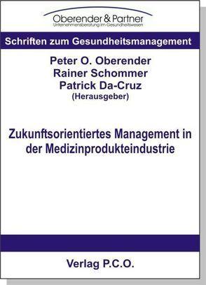 Zukunftsorientiertes Management in der Medizinprodukteindustrie von Da-Cruz,  Patrick, Oberender,  Peter O, Schommer,  Rainer