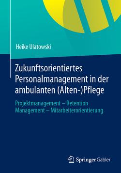 Zukunftsorientiertes Personalmanagement in der ambulanten (Alten-)Pflege von Ulatowski,  Heike