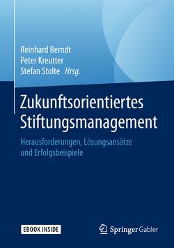 Zukunftsorientiertes Stiftungsmanagement von Berndt,  Reinhard, Kreutter,  Peter, Stolte,  Stefan