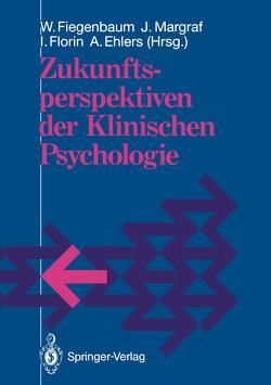 Zukunftsperspektiven der Klinischen Psychologie von Ehlers,  Anke, Fiegenbaum,  Wolfgang, Florin,  Irmela, Margraf,  Jürgen