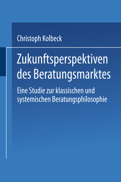 Zukunftsperspektiven des Beratungsmarktes von Kolbeck,  Christoph
