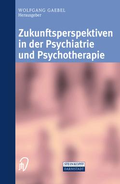 Zukunftsperspektiven in Psychiatrie und Psychotherapie von Gaebel,  Wolfgang
