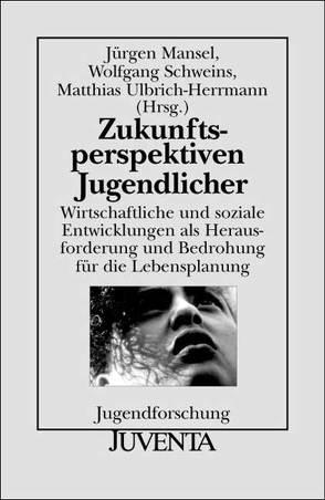 Zukunftsperspektiven Jugendlicher von Mansel,  Jürgen, Schweins,  Wolfgang, Ulbrich-Herrmann,  Matthias