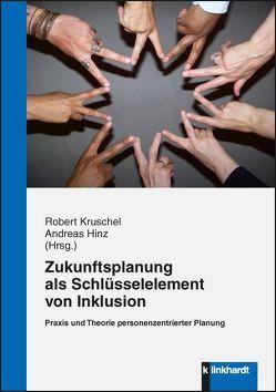 Zukunftsplanung als Schlüsselelement von Inklusion von Hinz,  Andreas, Kruschel,  Robert