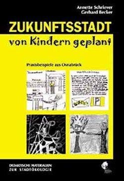Zukunftsstadt von Kindern geplant von Becker,  Gerhard, Schriever,  Annette