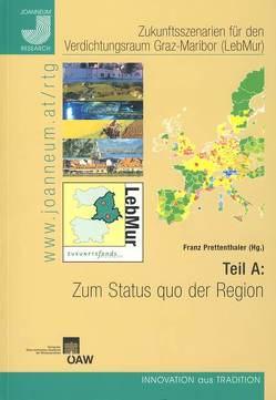 Zukunftsszenarien für den Verdichtungsraum Graz-Maribor (LebMur). Teil A von Aumayr,  Christine, Kirschner,  Eric, Prettenthaler,  Franz