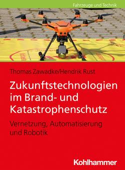 Zukunftstechnologien im Brand- und Katastrophenschutz von Rust,  Hendrik, Zawadke,  Thomas