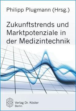 Zukunftstrends und Marktpotenziale in der Medizintechnik von Plugmann,  Philipp