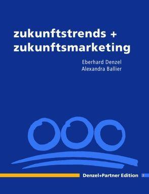 Zukunftstrends + Zukunftsmarketing Edition 2 von Ballier,  Alexandra, Denzel,  Eberhard