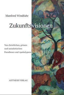 Zukunftsvisionen von Windfuhr,  Manfred