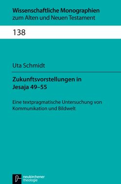 Zukunftsvorstellungen in Jesaja 49-55 von Breytenbach,  Jan Cillers Cillers, Janowski,  Bernd, Lichtenberger,  Hermann, Schmidt,  Uta, Schnocks,  Johannes