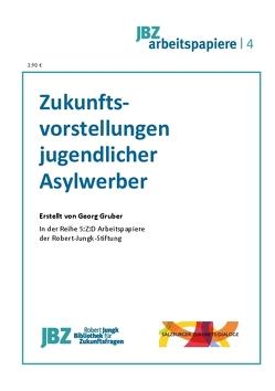 Zukunftsvorstellungen jugendlicher Asylbewerber von Gruber,  Georg, Spielmann,  Walter