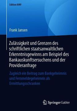 Zulässigkeit und Grenzen des schriftlichen staatsanwaltlichen Erkenntnisgewinns am Beispiel des Bankauskunftsersuchens und der Provideranfrage von Jansen,  Frank