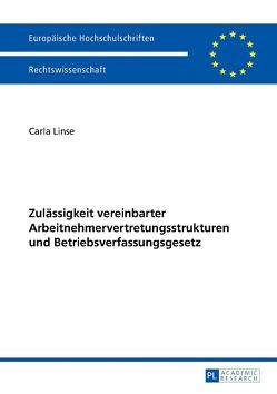 Zulässigkeit vereinbarter Arbeitnehmervertretungsstrukturen und Betriebsverfassungsgesetz von Linse,  Carla