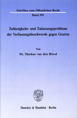 Zulässigkeits- und Zulassungsprobleme der Verfassungsbeschwerde gegen Gesetze. von Hövel,  Markus van den