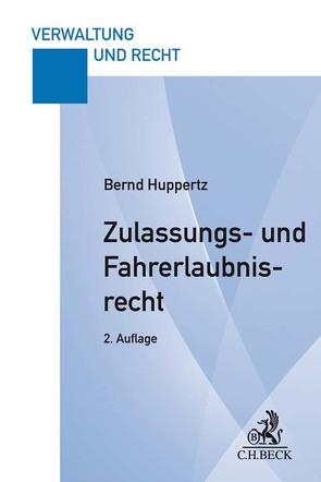 Zulassungs- und Fahrerlaubnisrecht von Huppertz,  Bernd